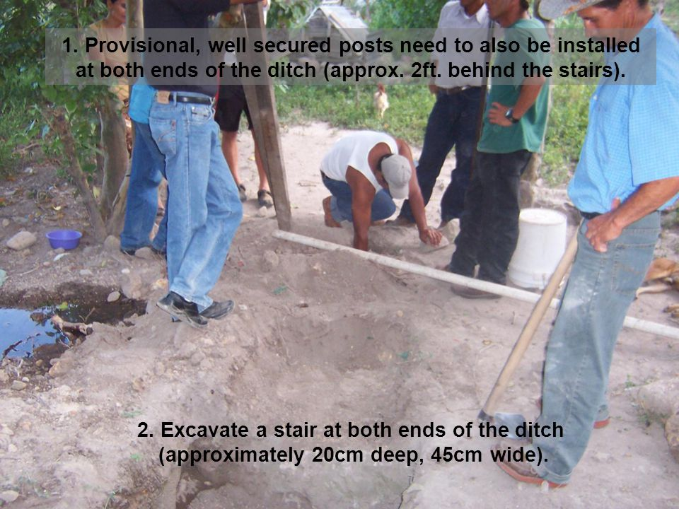 2. Excavate a stair at both ends of the ditch (approximately 20cm deep, 45cm wide).