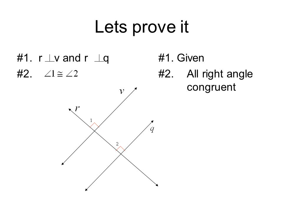 Lets prove it #1. r v and r q#1. Given #2. #2.All right angle congruent #3. v // q#3. If two cut by a transversal and Correspond angles are congruent