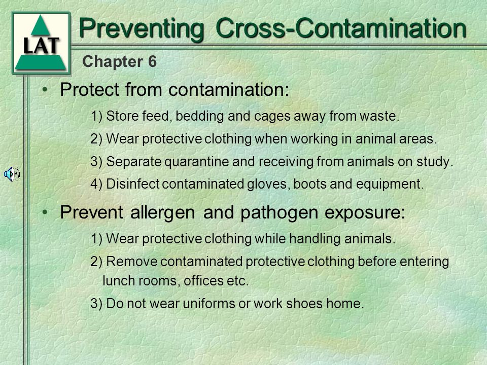 Chapter 6 Preventing Cross-Contamination Protect from contamination: 1) Store feed, bedding and cages away from waste.
