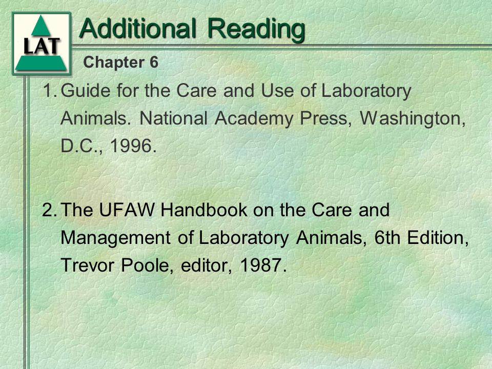 Chapter 6 Additional Reading 1.Guide for the Care and Use of Laboratory Animals.