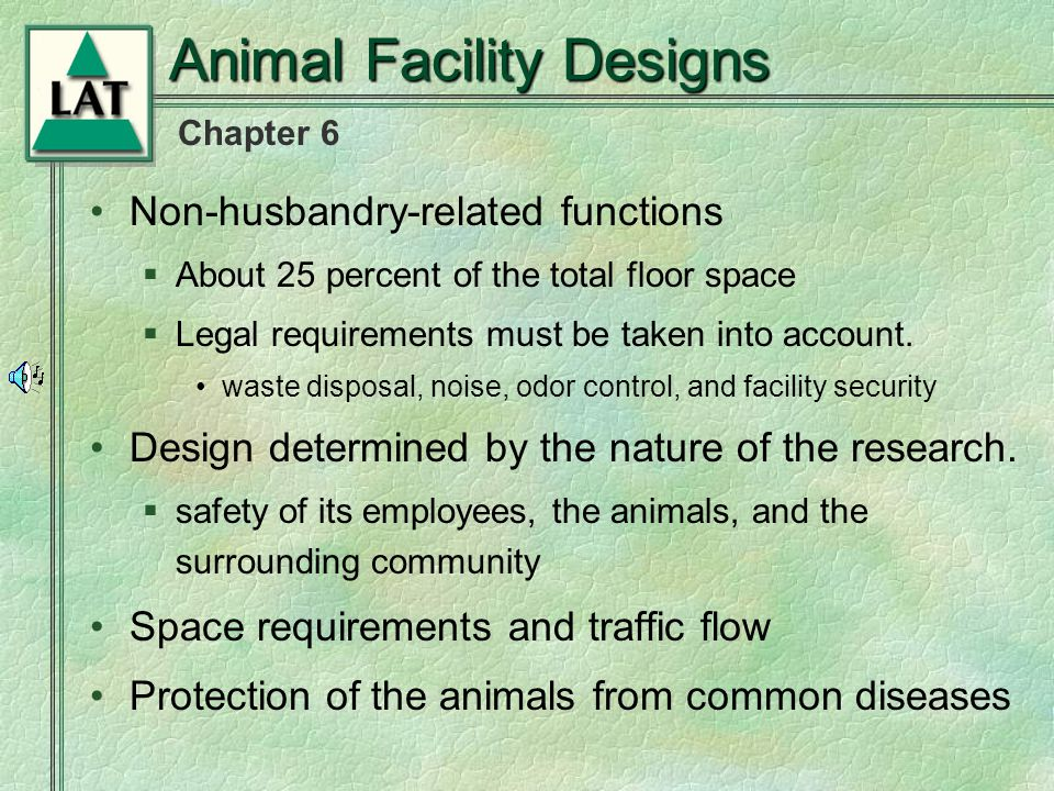 Chapter 6 Animal Facility Designs Non-husbandry-related functions  About 25 percent of the total floor space  Legal requirements must be taken into account.