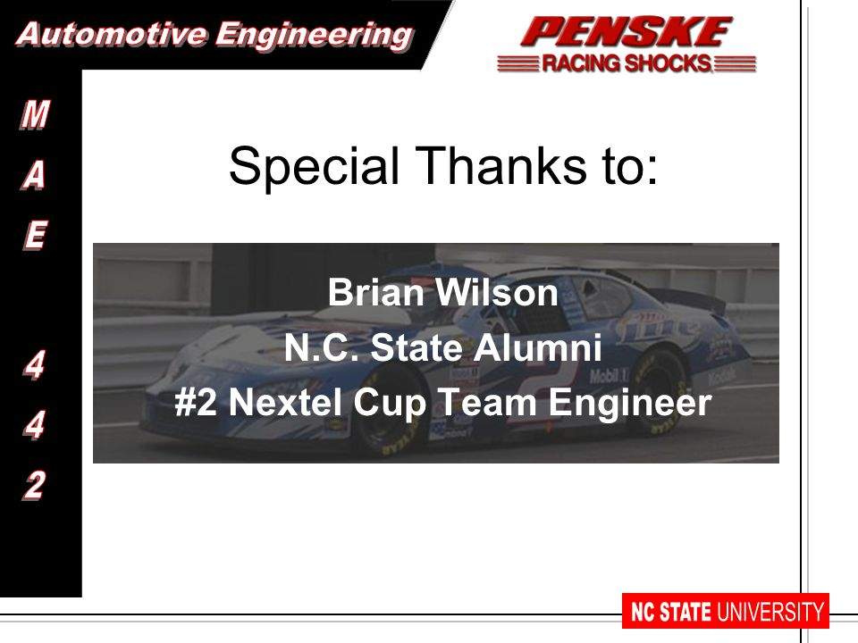 Special Thanks to: Brian Wilson N.C. State Alumni #2 Nextel Cup Team Engineer