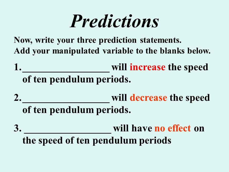 1._________________ will increase the speed of ten pendulum periods.