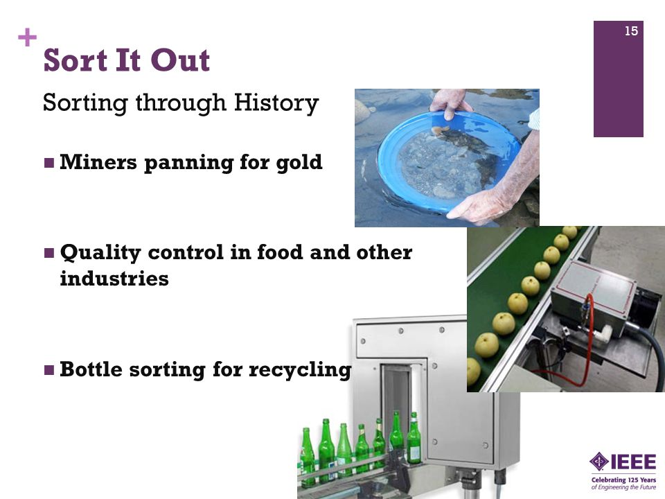 + Sort It Out Sorting through History Miners panning for gold Quality control in food and other industries Bottle sorting for recycling 15