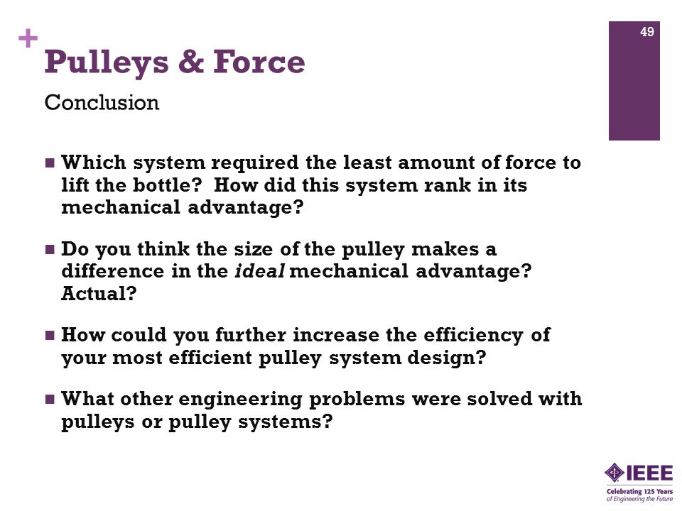 + Pulleys & Force Which system required the least amount of force to lift the bottle.