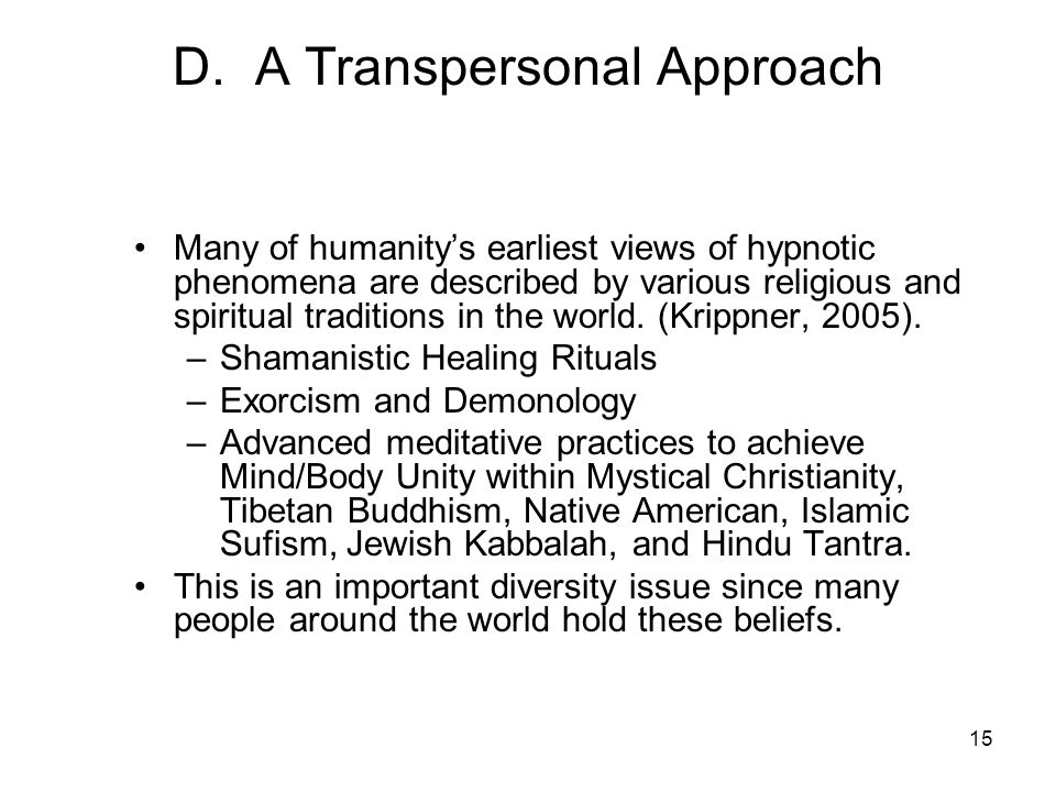 15 D. A Transpersonal Approach Many of humanity's earliest views of hypnotic phenomena are described by various religious and spiritual traditions in