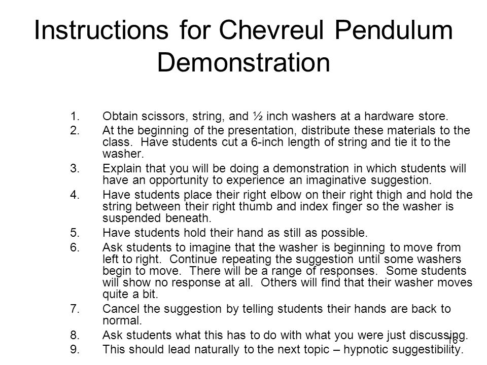 16 Instructions for Chevreul Pendulum Demonstration 1.Obtain scissors, string, and ½ inch washers at a hardware store.