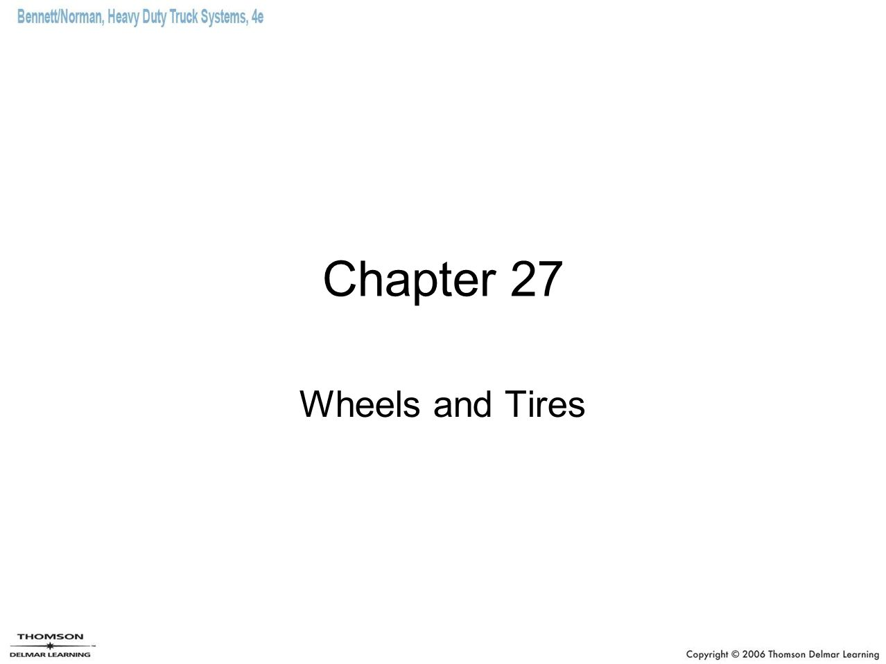Objectives (1 of 2) Identify the wheel configurations used on heavy- duty trucks.