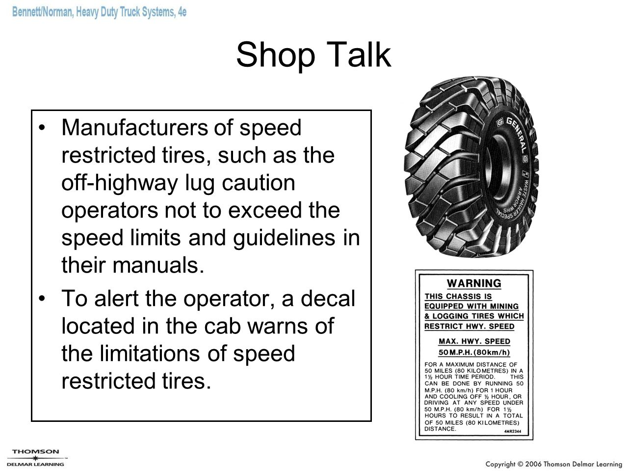Shop Talk Manufacturers of speed restricted tires, such as the off-highway lug caution operators not to exceed the speed limits and guidelines in thei