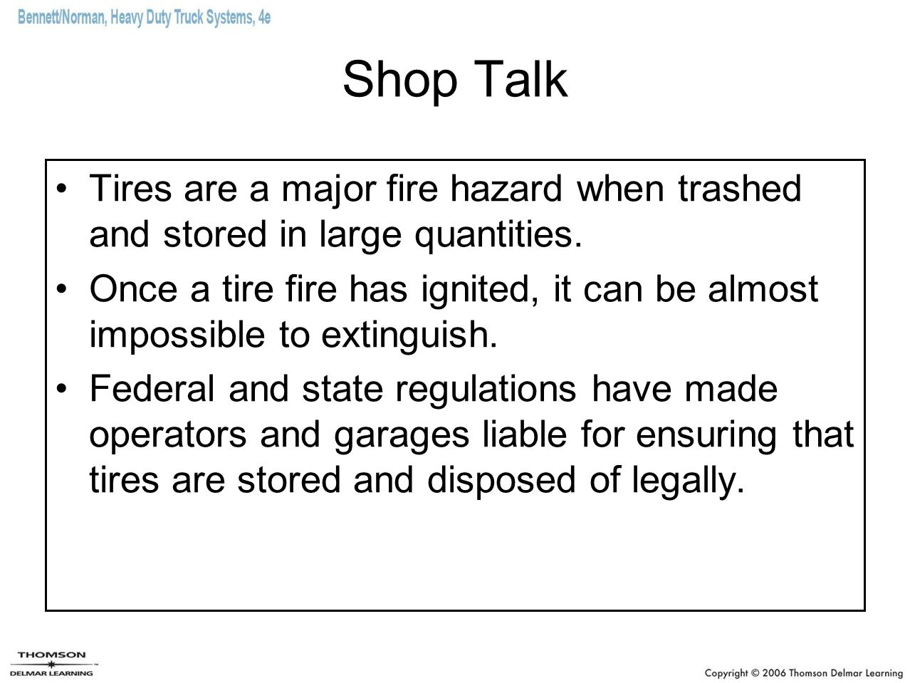 Shop Talk Tires are a major fire hazard when trashed and stored in large quantities. Once a tire fire has ignited, it can be almost impossible to exti