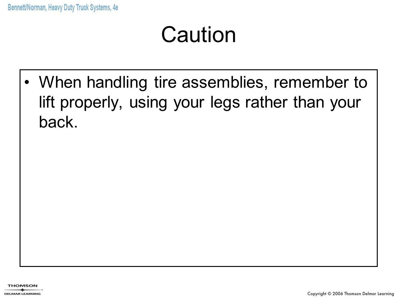 Caution When handling tire assemblies, remember to lift properly, using your legs rather than your back.