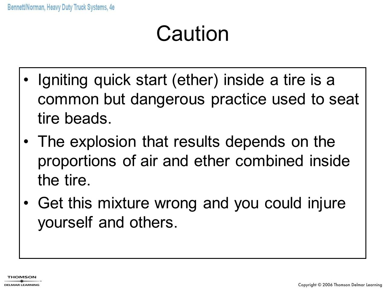 Caution Igniting quick start (ether) inside a tire is a common but dangerous practice used to seat tire beads. The explosion that results depends on t