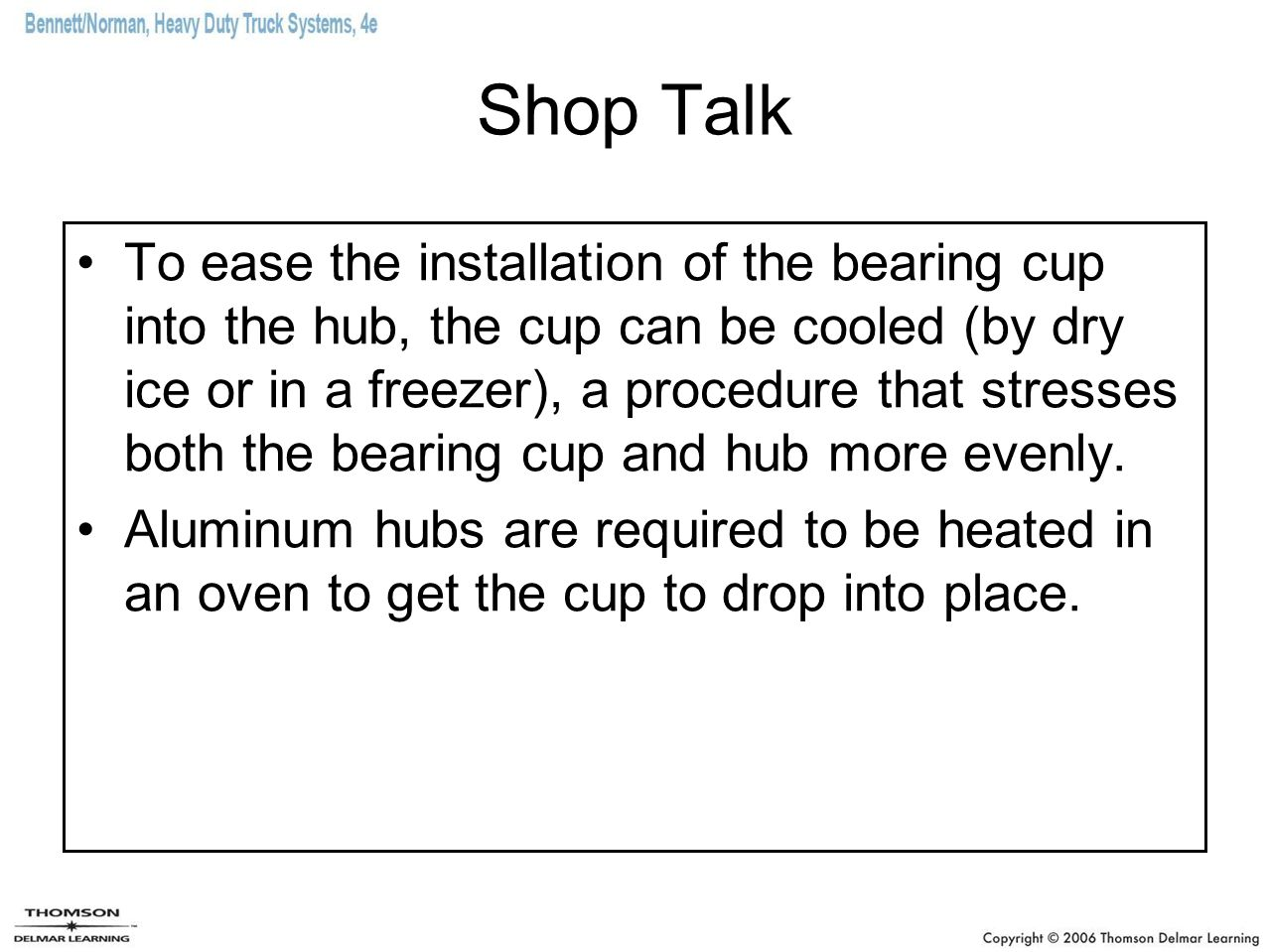 Shop Talk To ease the installation of the bearing cup into the hub, the cup can be cooled (by dry ice or in a freezer), a procedure that stresses both