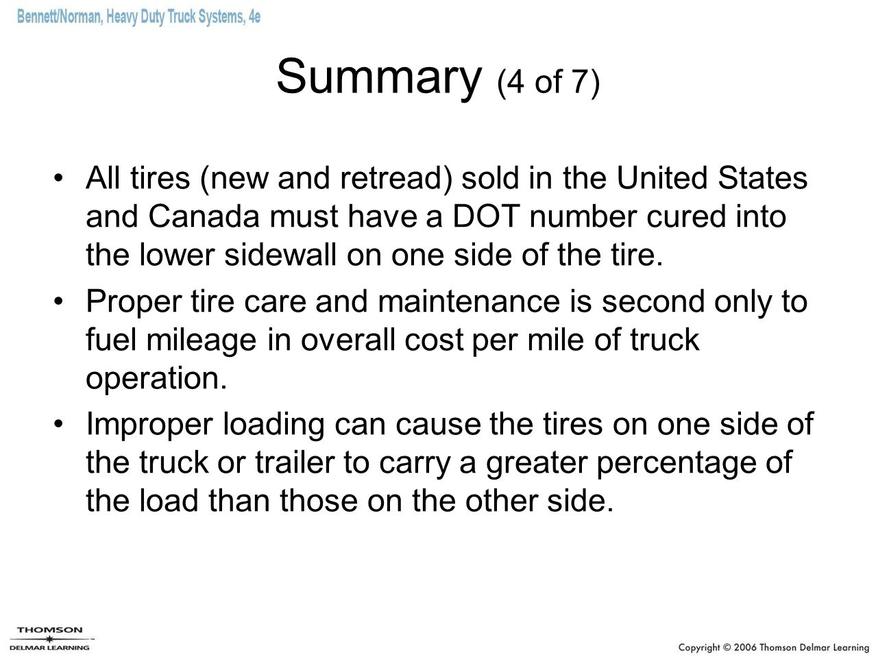 Summary (4 of 7) All tires (new and retread) sold in the United States and Canada must have a DOT number cured into the lower sidewall on one side of