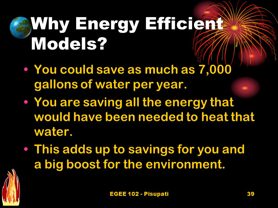 EGEE 102 - Pisupati39 Why Energy Efficient Models.