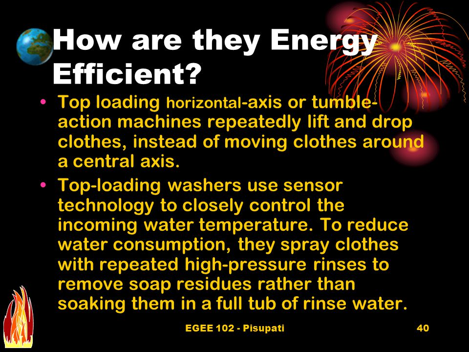 EGEE 102 - Pisupati40 How are they Energy Efficient.