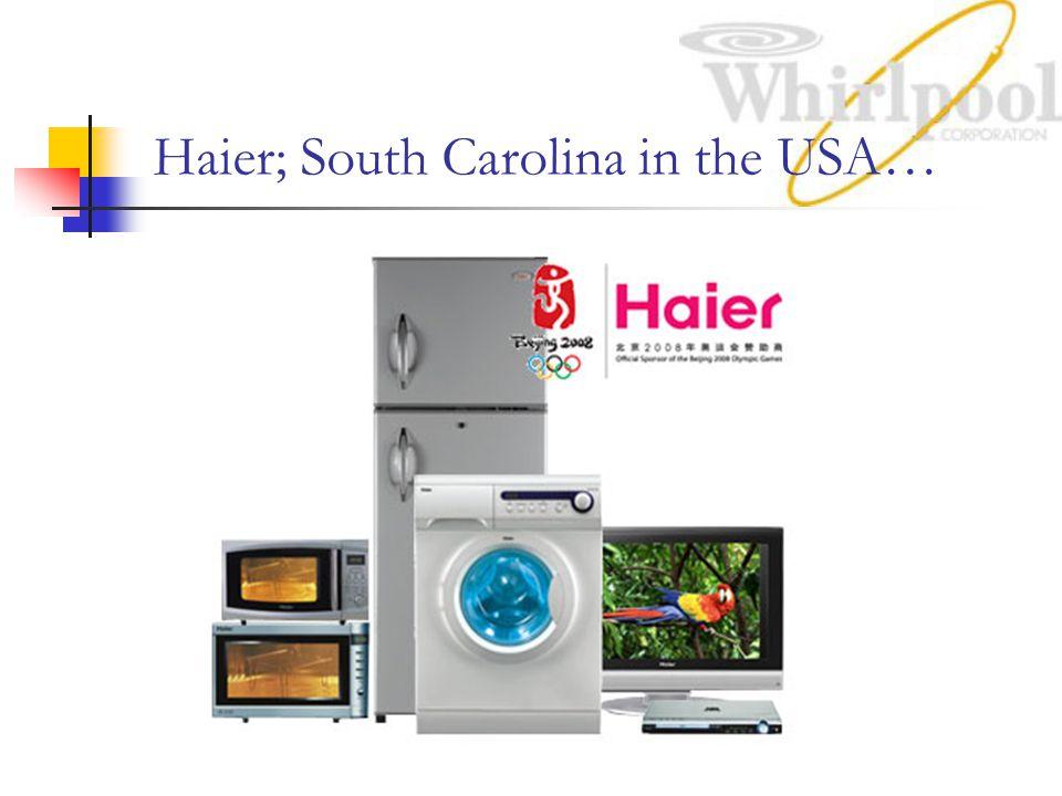 Haier; South Carolina in the USA…