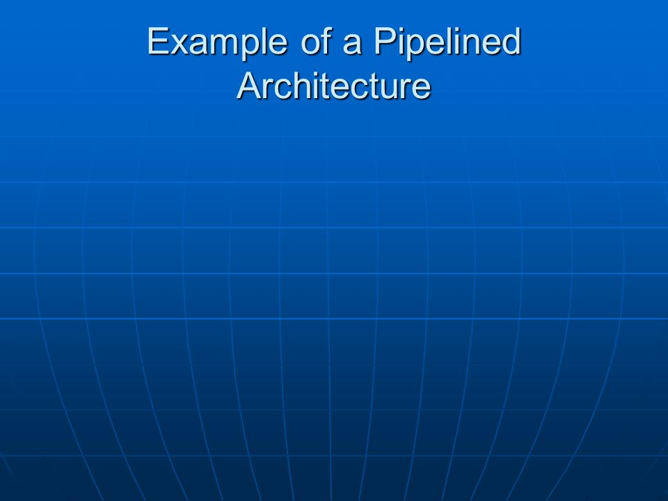 Pipelining Aspects The length of the longest step dictates the length of the pipeline stages.
