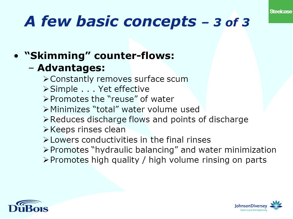 A few basic concepts – 3 of 3 Skimming counter-flows: –Advantages:  Constantly removes surface scum  Simple...