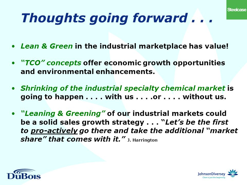 Thoughts going forward... Lean & Green in the industrial marketplace has value.