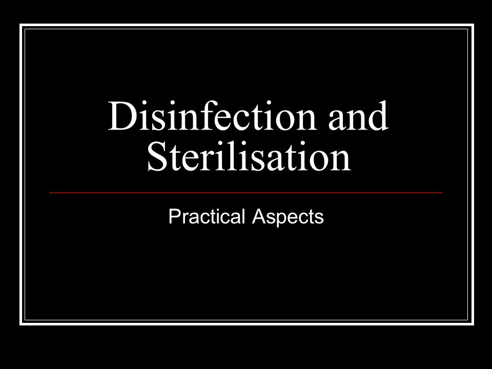 Disinfection and Sterilisation Practical Aspects