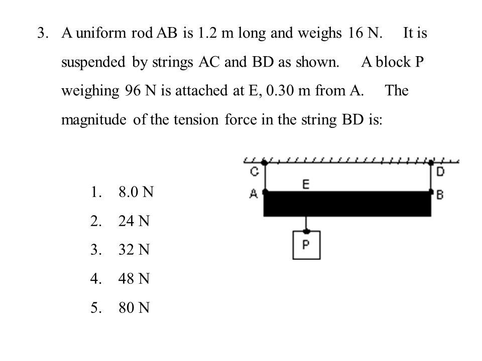 Using A as pivot : 1.2m 0.3m 1. 8.0 N 2. 24 N 3. 32 N 4. 48 N 5. 80 N T 96N