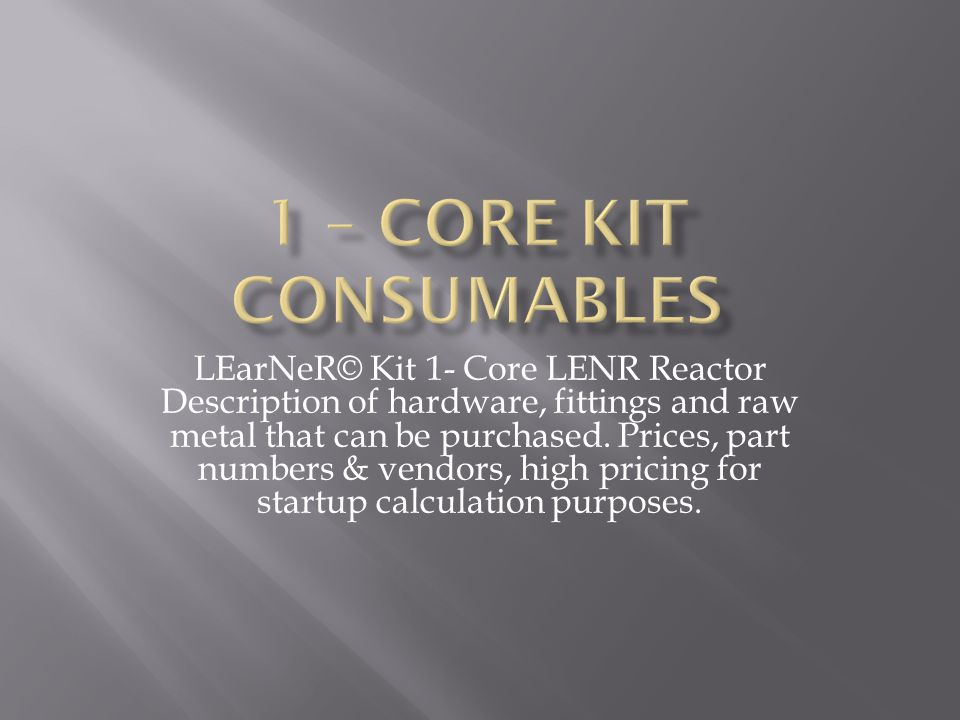 LEarNeR© Kit 1- Core LENR Reactor Description of hardware, fittings and raw metal that can be purchased.
