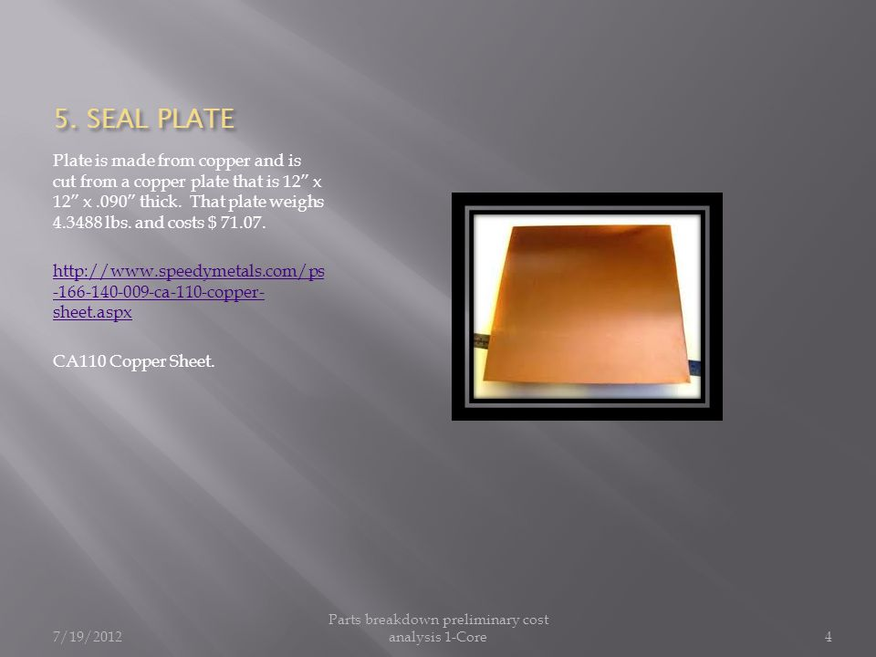 """5. SEAL PLATE Plate is made from copper and is cut from a copper plate that is 12"""" x 12"""" x.090"""" thick. That plate weighs 4.3488 lbs. and costs $ 71.07"""