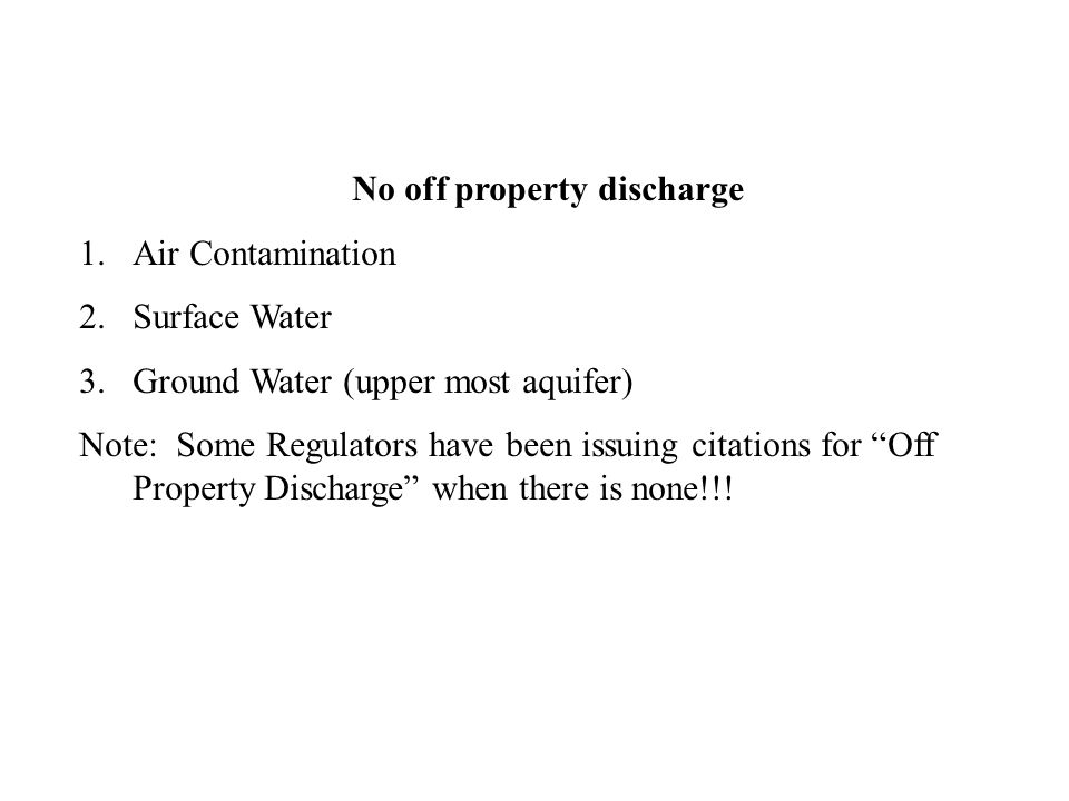 No off property discharge 1.Air Contamination 2.Surface Water 3.Ground Water (upper most aquifer) Note: Some Regulators have been issuing citations for Off Property Discharge when there is none!!!