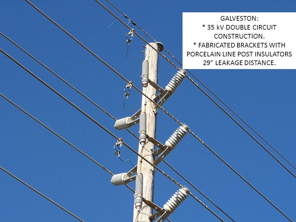 GALVESTON: * 35 kV DOUBLE CIRCUIT CONSTRUCTION.