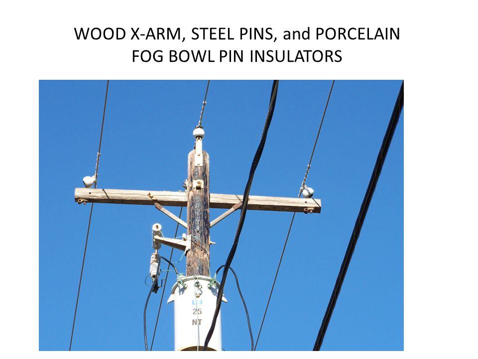 WOOD X-ARM, STEEL PINS, and PORCELAIN FOG BOWL PIN INSULATORS