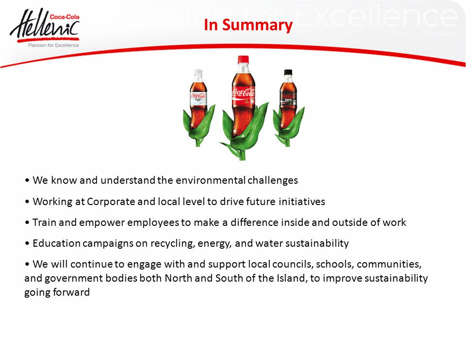 We know and understand the environmental challenges Working at Corporate and local level to drive future initiatives Train and empower employees to make a difference inside and outside of work Education campaigns on recycling, energy, and water sustainability We will continue to engage with and support local councils, schools, communities, and government bodies both North and South of the Island, to improve sustainability going forward In Summary
