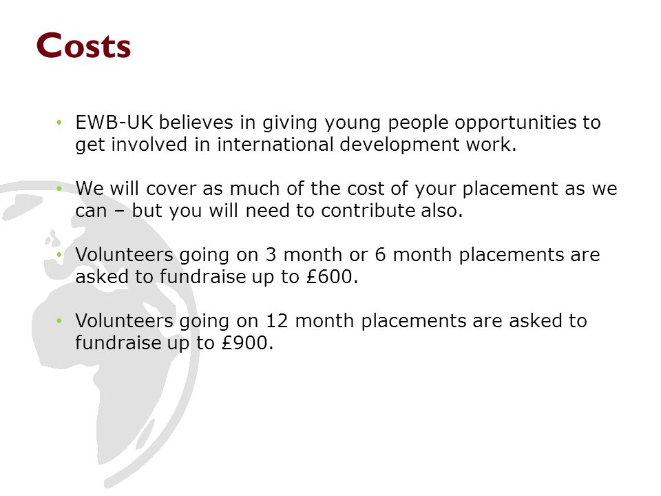 Costs EWB-UK believes in giving young people opportunities to get involved in international development work.