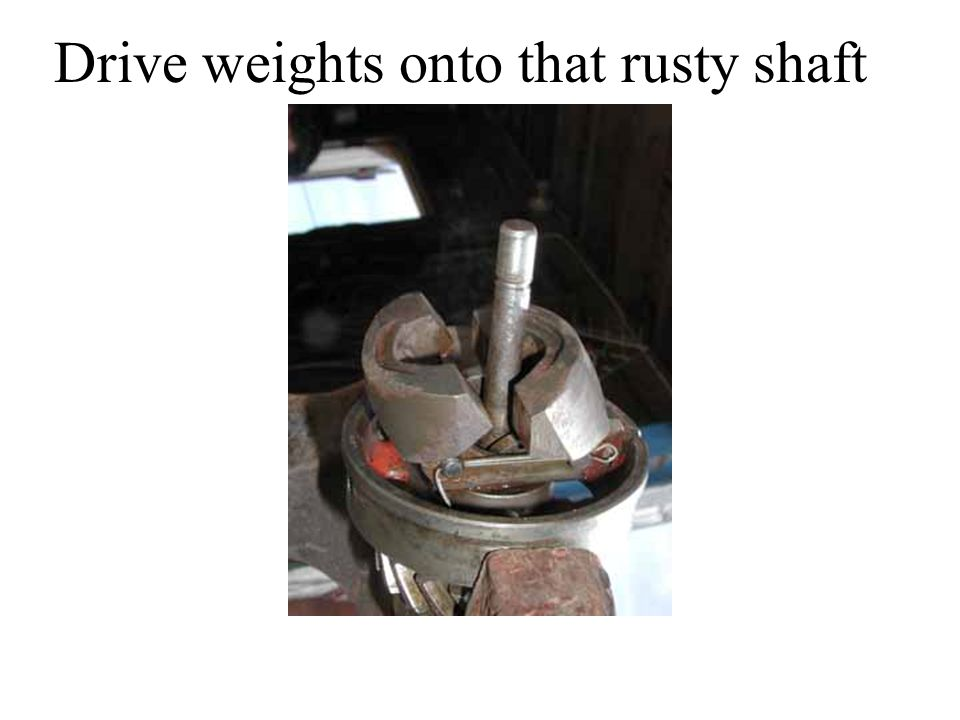 Drive weights onto that rusty shaft