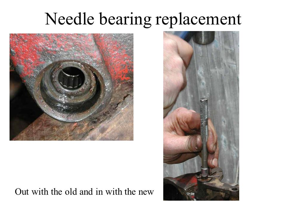 Needle bearing replacement Out with the old and in with the new