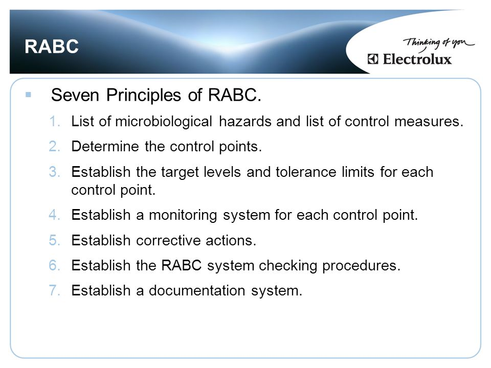RABC  Seven Principles of RABC. 1.List of microbiological hazards and list of control measures. 2.Determine the control points. 3.Establish the targe