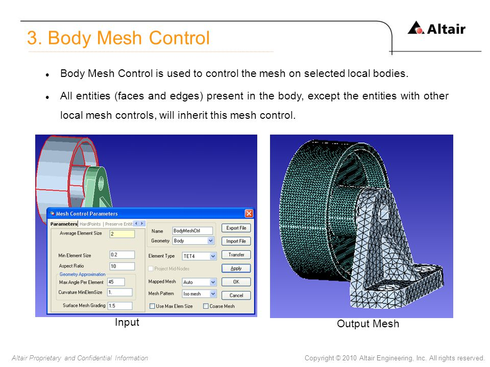 Copyright © 2010 Altair Engineering, Inc. All rights reserved.Altair Proprietary and Confidential Information Body Mesh Control is used to control the