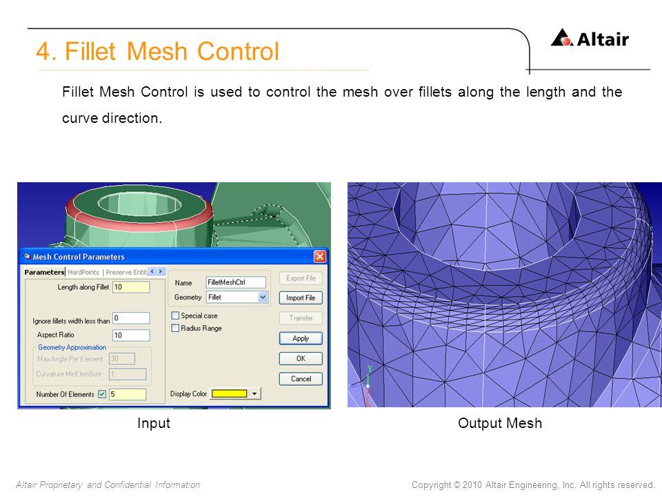 Copyright © 2010 Altair Engineering, Inc. All rights reserved.Altair Proprietary and Confidential Information Fillet Mesh Control is used to control t