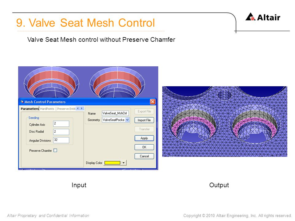 Copyright © 2010 Altair Engineering, Inc. All rights reserved.Altair Proprietary and Confidential Information Input 9. Valve Seat Mesh Control Output