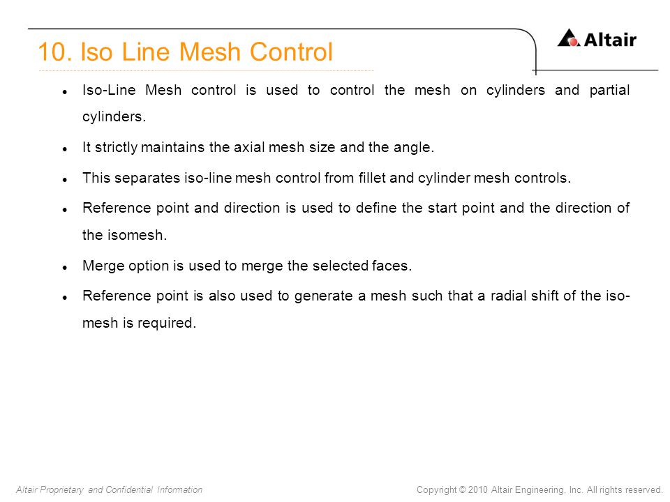 Copyright © 2010 Altair Engineering, Inc. All rights reserved.Altair Proprietary and Confidential Information Iso-Line Mesh control is used to control