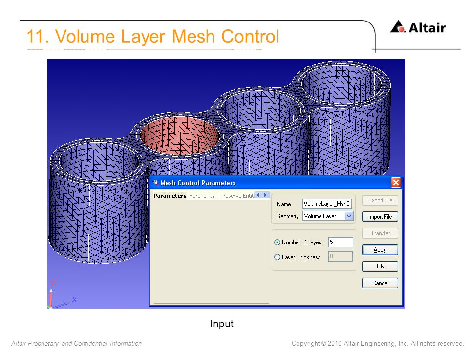 Copyright © 2010 Altair Engineering, Inc. All rights reserved.Altair Proprietary and Confidential Information Input 11. Volume Layer Mesh Control