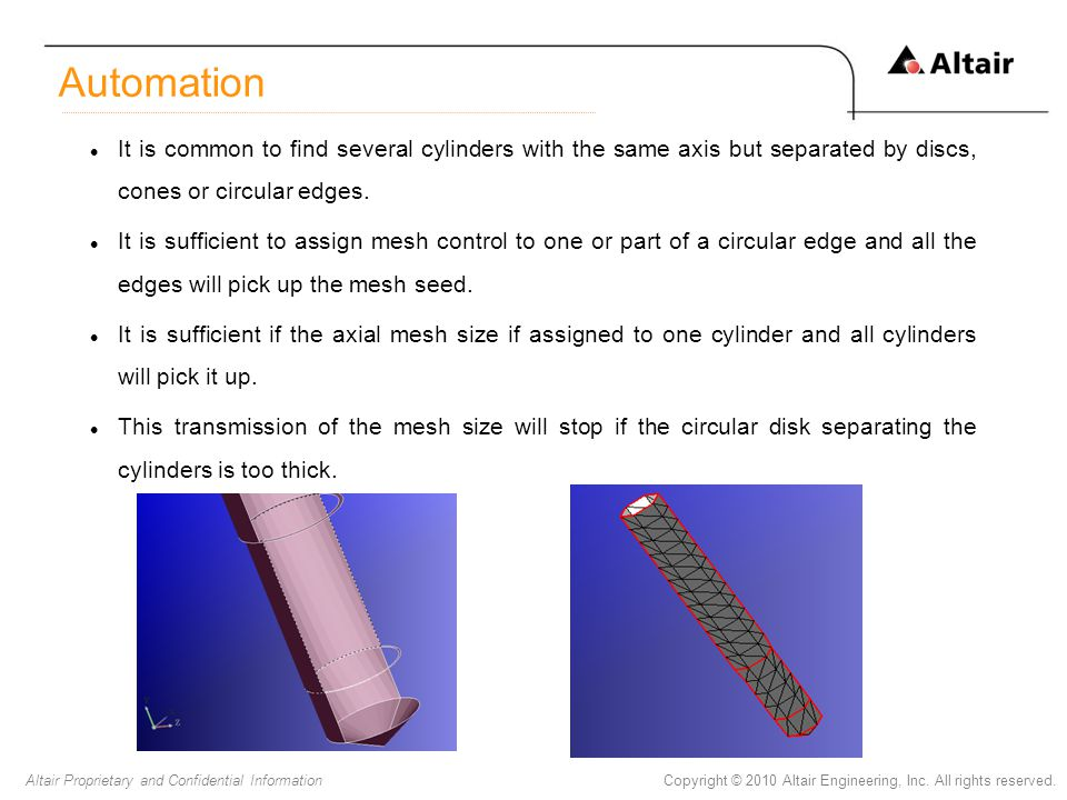Copyright © 2010 Altair Engineering, Inc. All rights reserved.Altair Proprietary and Confidential Information It is common to find several cylinders w