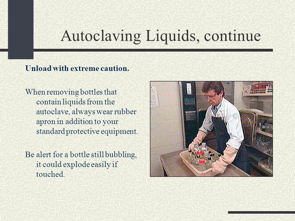 Autoclaving Liquids, continue Unload with extreme caution.