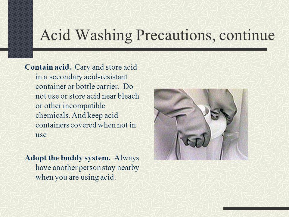 Acid Washing Precautions, continue Contain acid.