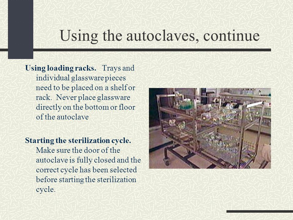 Using the autoclaves, continue Using loading racks.