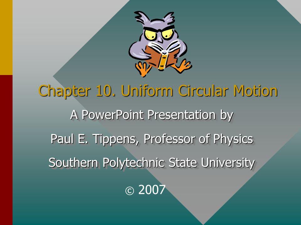 Chapter 10.Uniform Circular Motion A PowerPoint Presentation by Paul E.