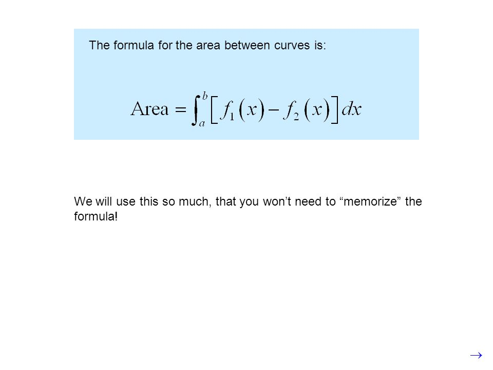 """The formula for the area between curves is: We will use this so much, that you won't need to """"memorize"""" the formula!"""
