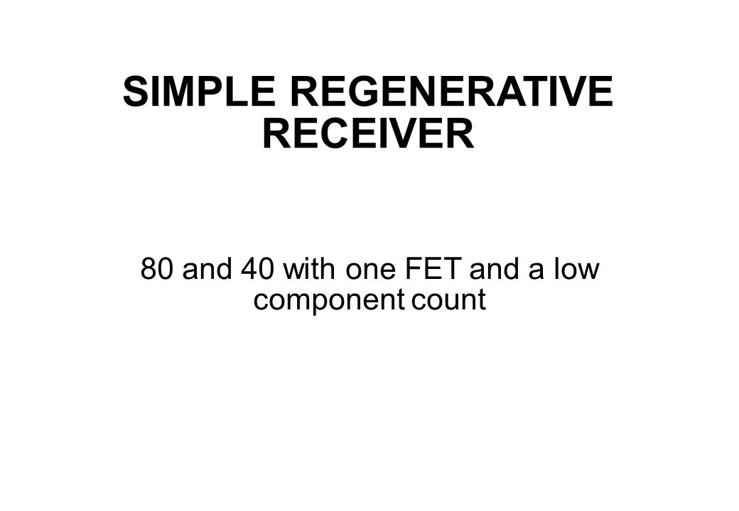 SIMPLE REGENERATIVE RECEIVER 80 and 40 with one FET and a low component count