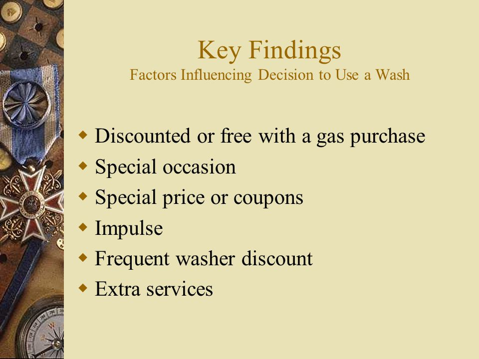 Key Findings People Would Use a Car Wash More Often If…  Lower price  Coupons  Frequent washer club  Other business offering on site
