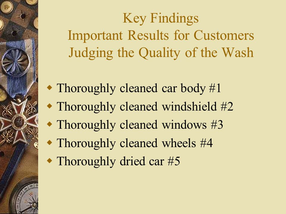 Key Findings Factors Influencing Decision to Use a Wash  Discounted or free with a gas purchase  Special occasion  Special price or coupons  Impulse  Frequent washer discount  Extra services